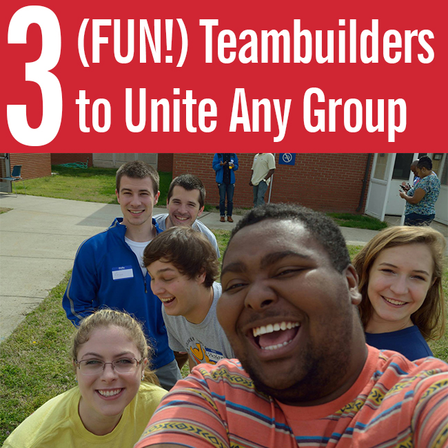 3 (FUN!) Teambuilders to Unite Any Group